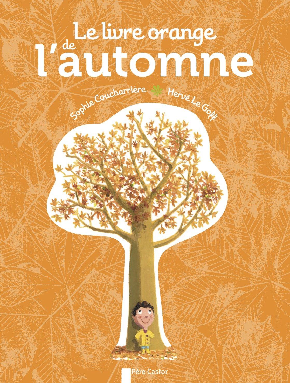 Le livre orange de l'automne Album – 8 septembre 2012 Hervé Le Goff Sophie Coucharrière Flammarion 208124764X