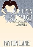 Once Upon A Diamond (Prince Uncharming Book 1)