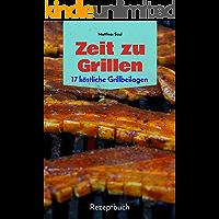 Zeit zu Grillen - 17 köstliche Grillbeilagen: Rezeptbuch