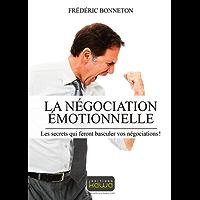 La négocation émotionnelle: Les secrets qui feront basculer vos négociations