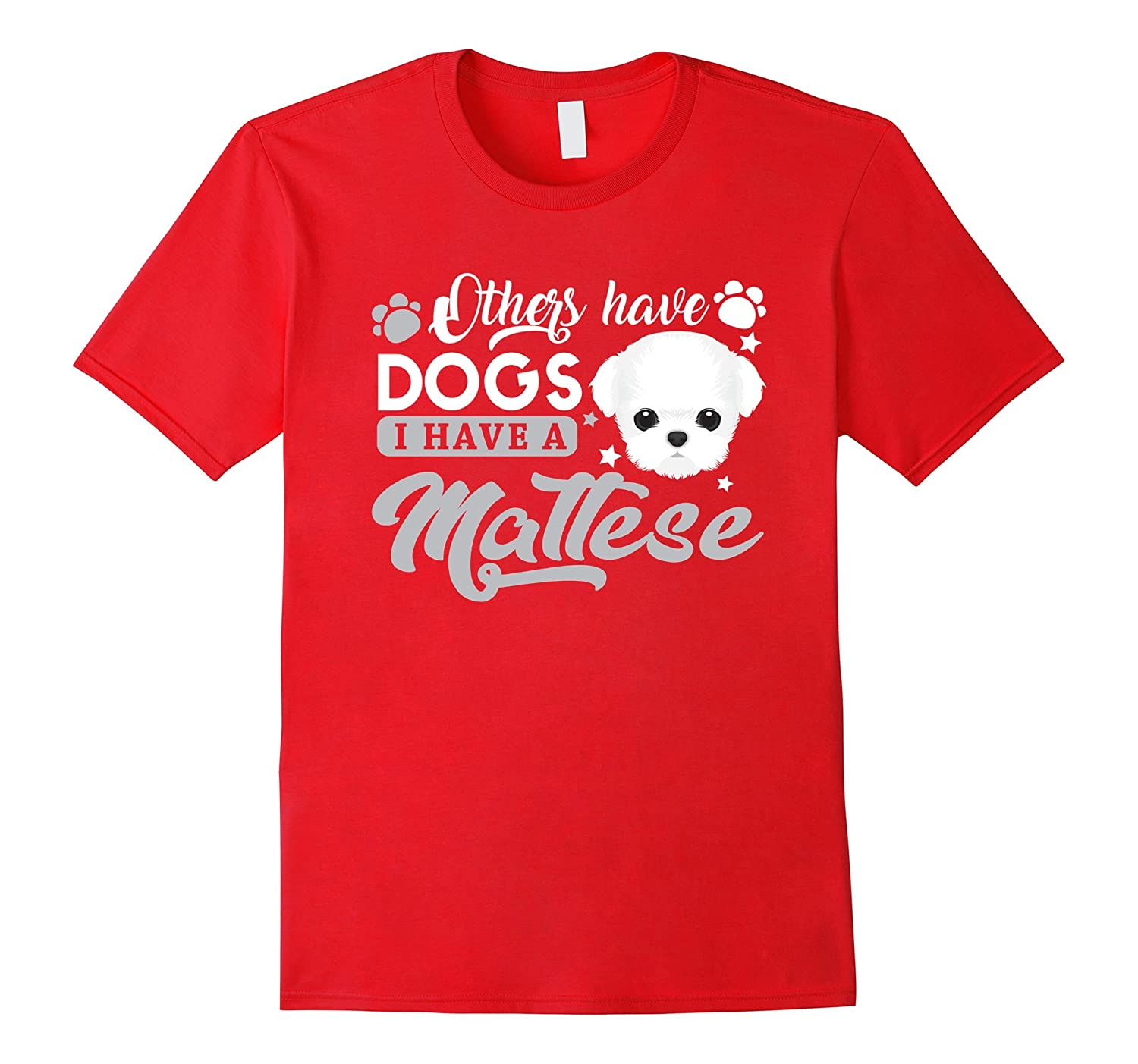 Others Have Dogs I Have A Maltese T-shirt-FL
