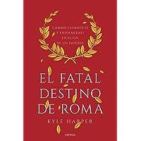 El fatal destino de Roma: Cambio climático y enfermedad en el fin de un imperio (Serie Mayor)