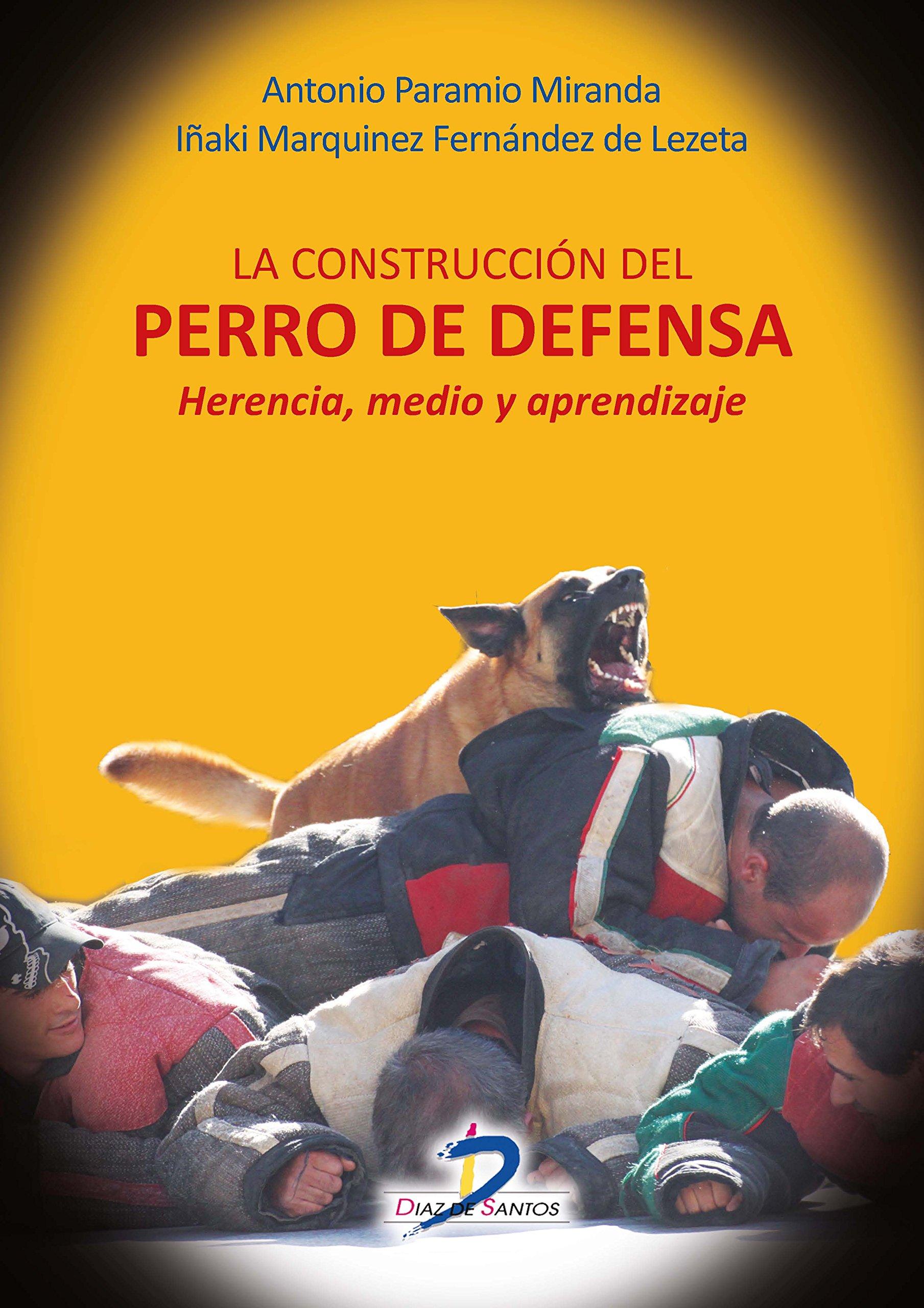 LA CONSTRUCCION DEL PERRO DE DEFENSA: Amazon.es: Antonio Paramio Miranda, Iñaki Marquínez Fernández de Lezeta: Libros