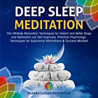 Deep Sleep Meditation: The Ultimate Relaxation Techniques for Instant and Better Sleep and Relaxation via Self-Hypnosis, Practical Psychology: Techniques for Subliminal Affirmations and Success Mindset: Chakra Meditation, Book 1