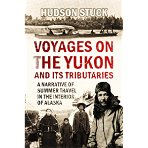 Voyages on the Yukon and Its Tributaries: A Narrative of Summer Travel in the Interior of Alaska (1917)