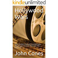 Hollywood Wars: How Insiders Gained and Maintain Illegitimate Control Over the Film Industry