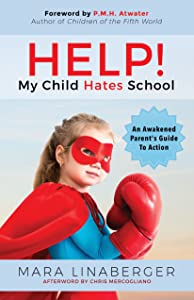 HELP! My Child Hates School: An Awakened Parent's Guide To Action
