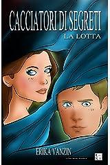 Cacciatori di segreti: La lotta (Italian Edition) Kindle Edition