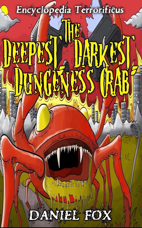 Encyclopedia Terrorificus: The Deepest, Darkest, Dungeness Crab (Volume 1) pdf