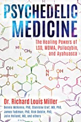 Psychedelic Medicine: The Healing Powers of LSD, MDMA, Psilocybin, and Ayahuasca Kindle Edition