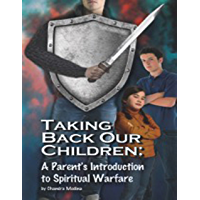 Taking Back Our Children: A Parent's Introduction to Spiritual Warfare (English Edition)