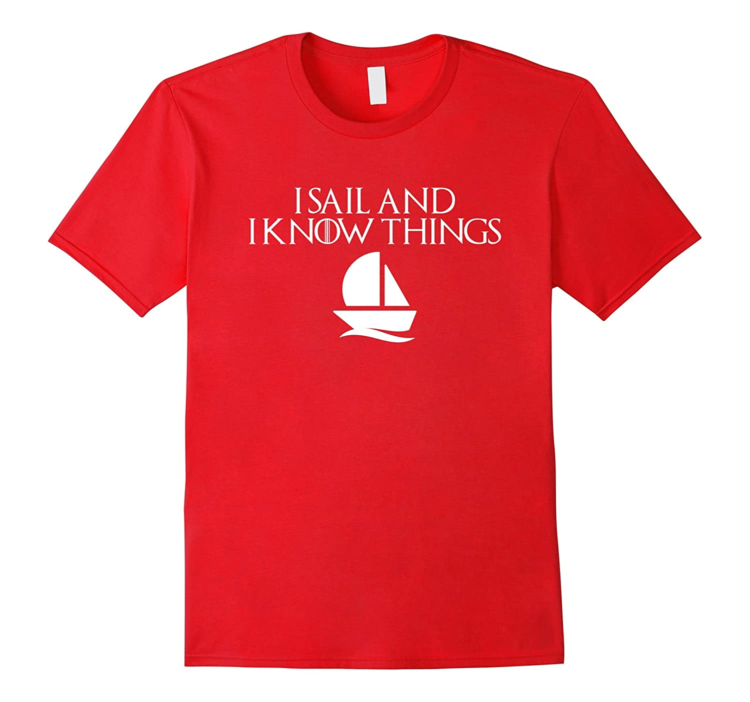 I Sail And I Know Things T-shirt Sailing Unisex Top Tee-Art