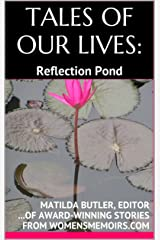 TALES OF OUR LIVES - Reflection Pond: Award-Winning Stories from WomensMemoirs.com Kindle Edition