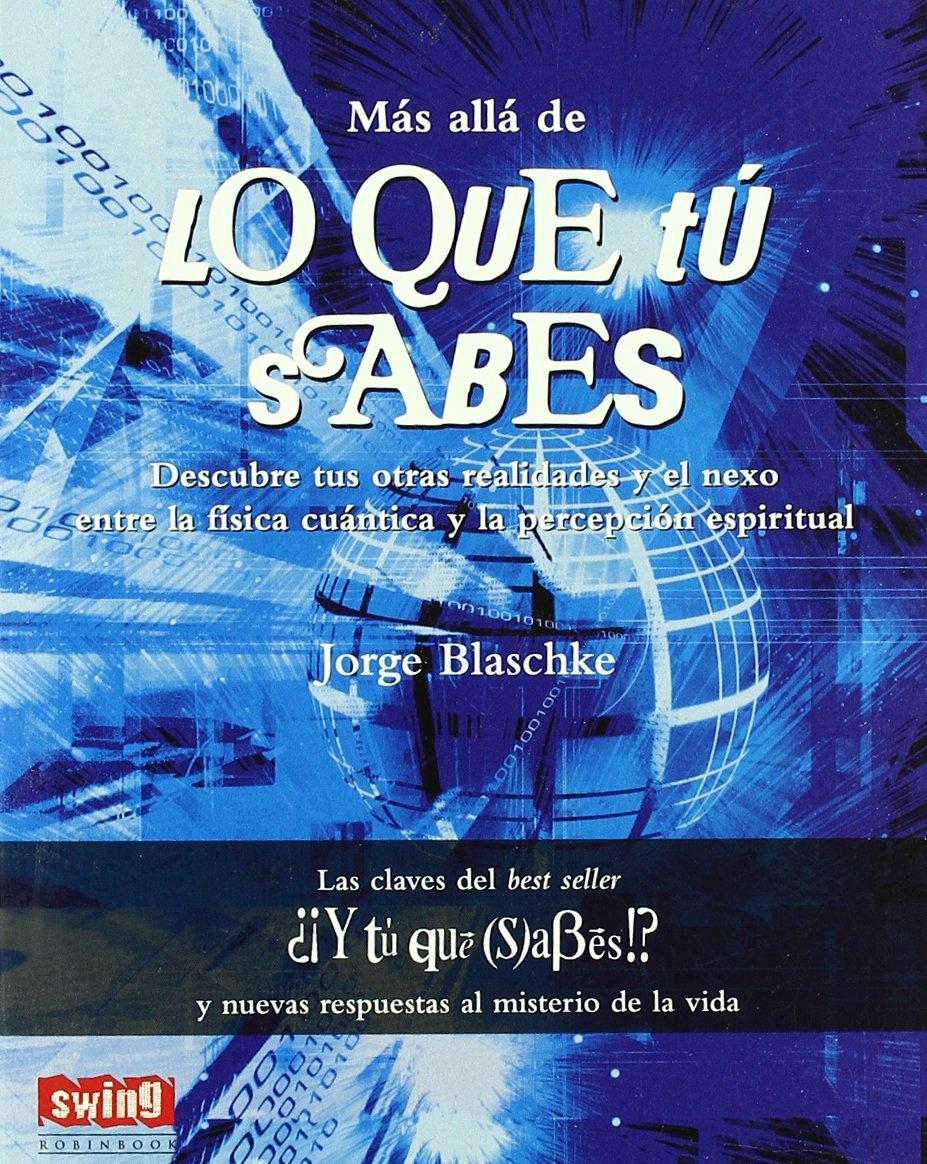 Más allá de lo que tú sabes: Descubre tus otras realidades y el nexo entre la física cuántica y la percepción espiritual (Spanish Edition) pdf epub