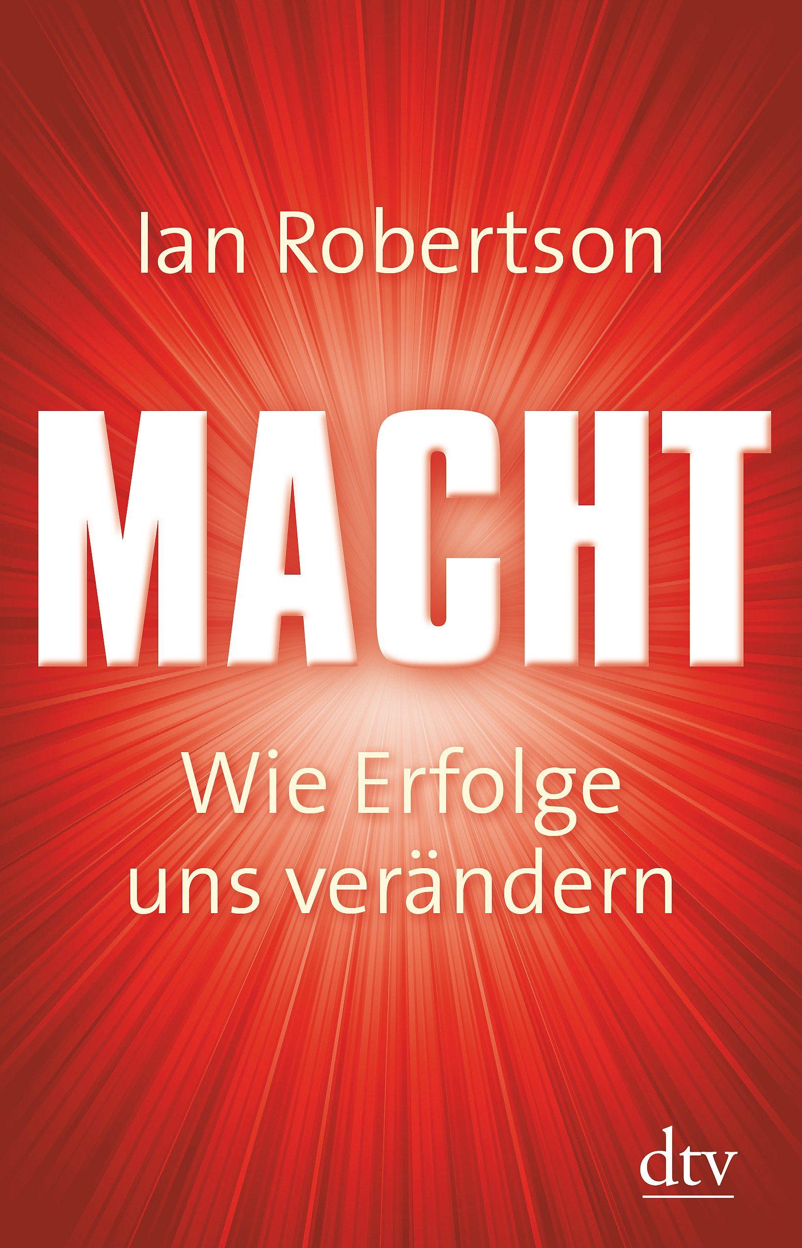 Macht: Wie Erfolge uns verändern - Ian Robertson, Dagmar Mallett ...