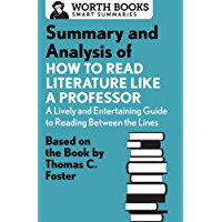 Summary and Analysis of How to Read Literature Like a Professor: Based on the Book by Thomas C. Foster (Smart Summaries)
