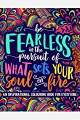 An Inspirational Colouring Book For Everyone: Be Fearless In The Pursuit Of What Sets Your Soul On Fire Paperback