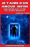 JE T'AIME D'UN AMOUR INFINI - Livre I: Rencontre avec votre Soi, le Dieu intérieur