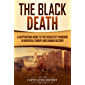The Black Death: A Captivating Guide to the Deadliest Pandemic in Medieval Europe and Human History (English Edition)