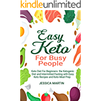 EASY KETO FOR BUSY PEOPLE: Keto Diet For Beginners:The Ketogenic Diet and Intermitted Fasting with Easy Keto Recipes and Keto Meal Prep (English Edition)