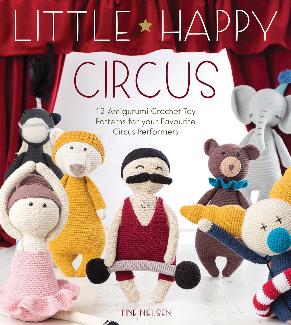 Little Happy Circus 12 Amigurumi Crochet Toy Patterns For Your