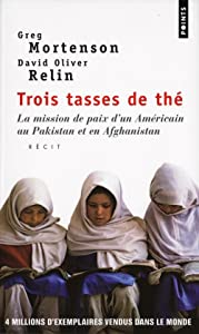 Trois Tasses de Th'. La Mission de Paix D'Un Am'ricain Au Pakistan Et En Afghanistan (English and French Edition)