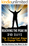 Reaching the Peak in 20 days: The 10 practical steps to engage your life: Be the Victory you want to be!