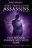 Cigs, Bolan & Strange Men With Guns (Time Travelling Assassins Book 1)