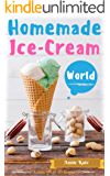Homemade Ice-Cream World: A Collection of 123 Homemade Ice Cream Recipes for Your Delicious Desserts