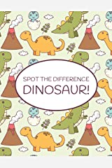 Spot the Difference Dinosaur!: A Fun Search and Find Books for Children 6-10 years old (Activity Book for Kids 9) Kindle Edition