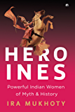 Heroines: Powerful Indian Women of Myth and History