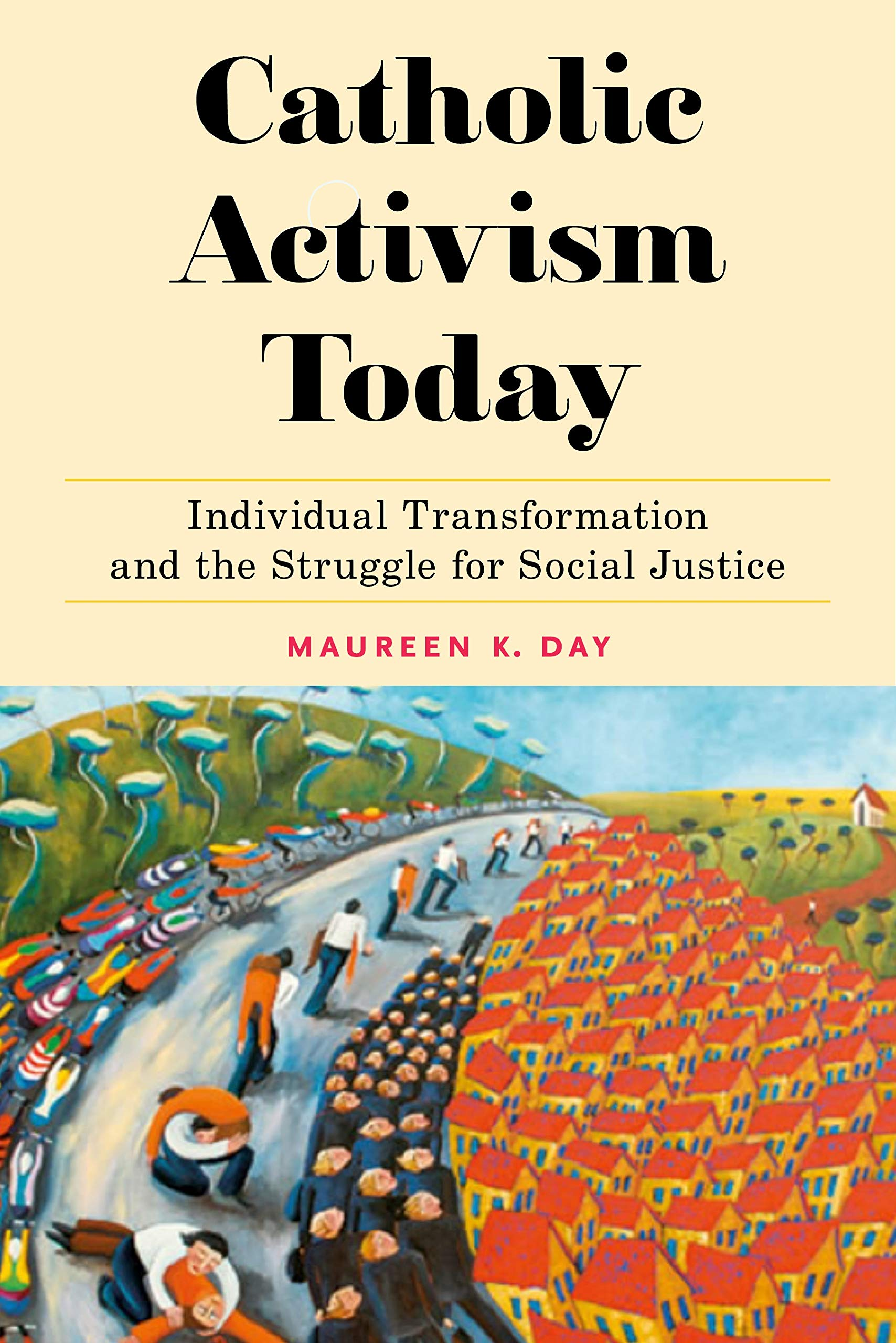 Catholic Activism Today: Individual Transformation and the Struggle for  Social Justice (Religion and Social Transformation): Day, Maureen K.:  9781479851331: Amazon.com: Books