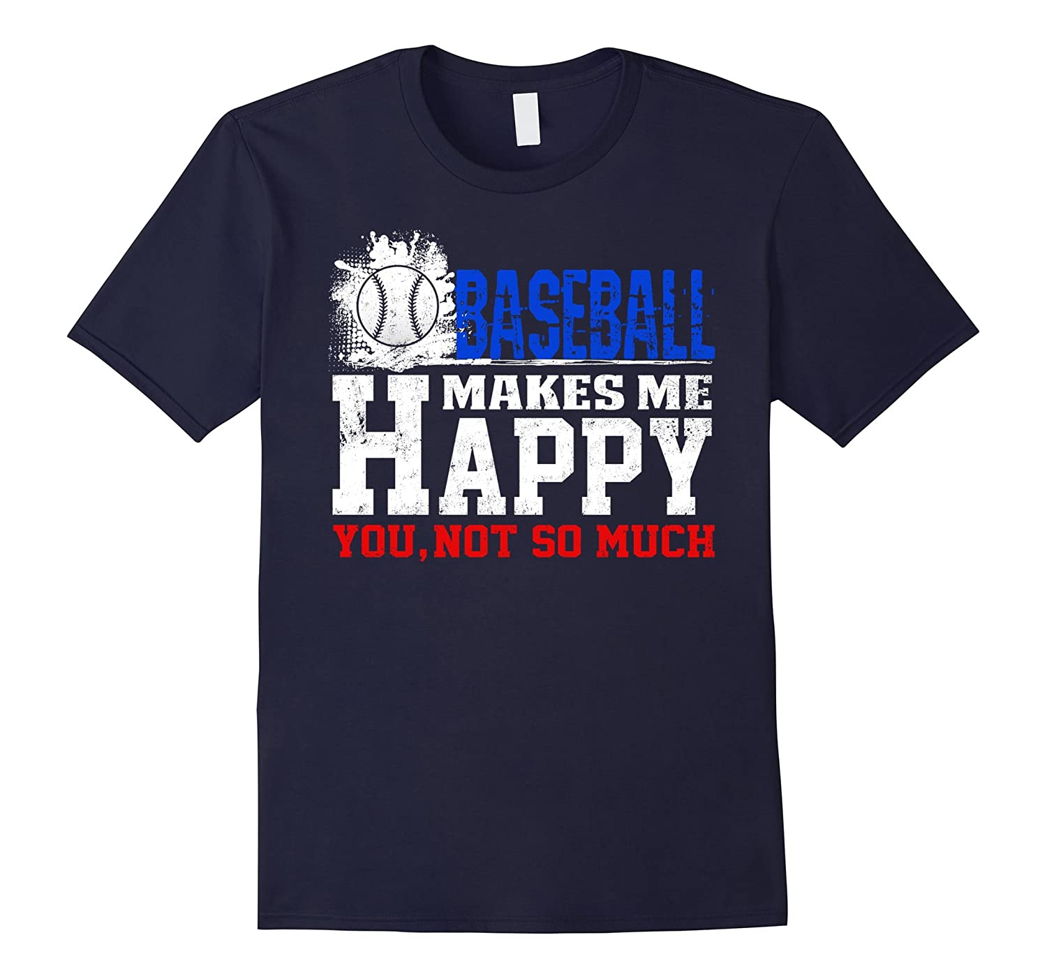 Baseball Make Me Happy You Not So Much T-Shirt-CD