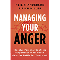 Managing Your Anger: Resolve Personal Conflicts, Experience Inner Peace, and Win the Battle for Your Mind (English Edition)
