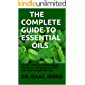 THE COMPLETE GUIDE TO ESSENTIAL OILS : All You Need To Know About The Power Of Essesntial Oils And How To Get Started