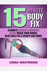 15-Minute Body Fix (3rd Edition): 15-Minute Exercises & Workouts to Help Resize Your Thighs, Blast Belly Fat & Sculpt Lean Arms! Kindle Edition