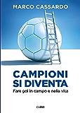 Campioni si diventa: Fare gol in campo e nella vita