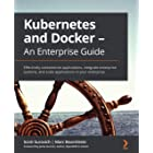 Kubernetes and Docker - An Enterprise Guide: Effectively containerize applications, integrate enterprise systems, and scale a