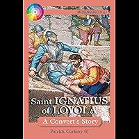 Saint Ignatius of Loyola: A Convert's Story (English Edition)