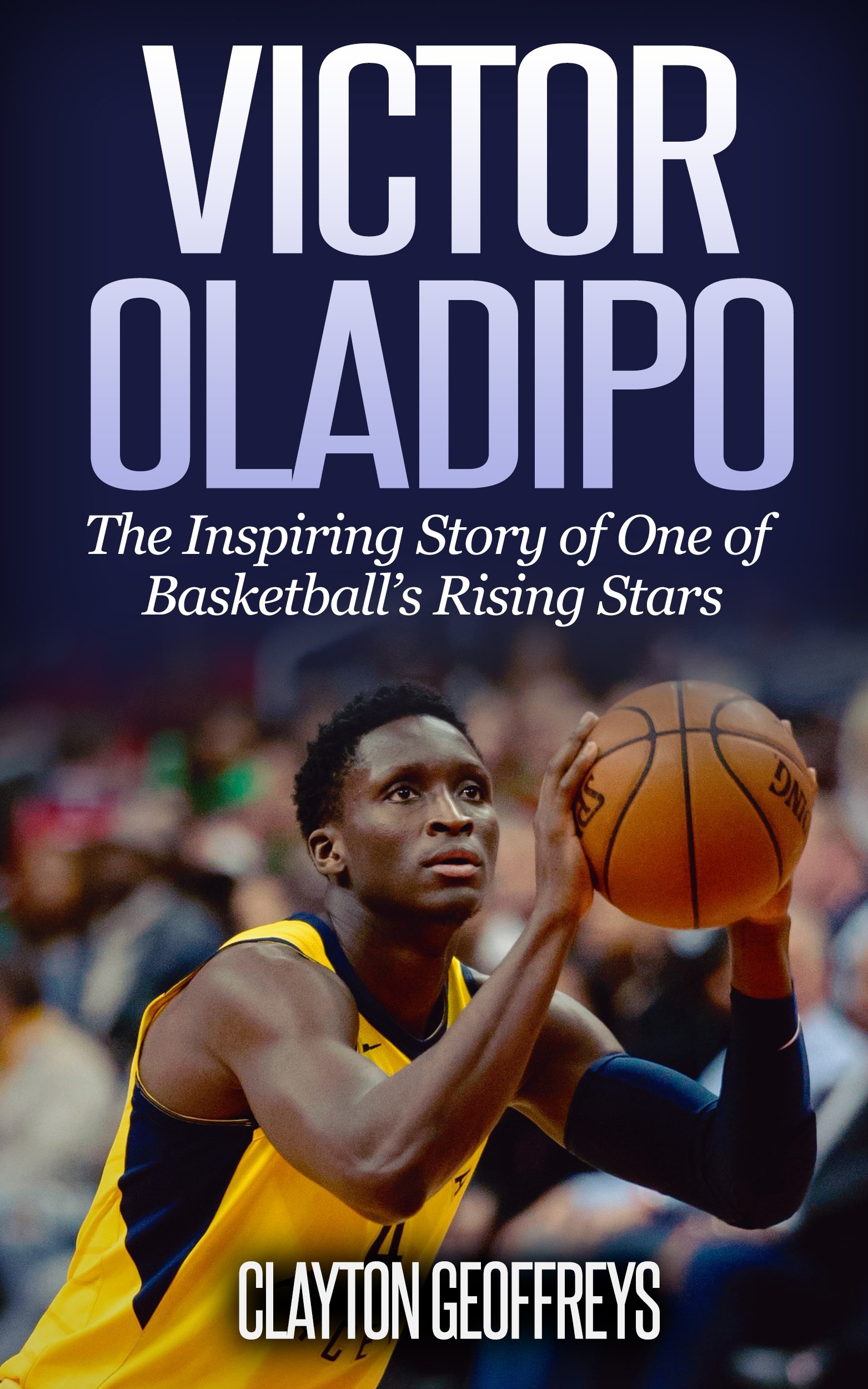 Victor Oladipo: The Inspiring Story of One of Basketball's Rising Stars (Basketball Biography Books) por Clayton Geoffreys