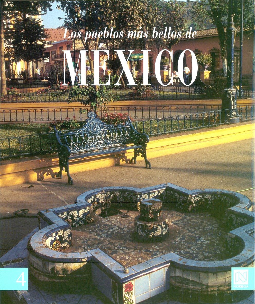 Los Pueblos Mas Bellos De Mexico/ The Most Beautiful Towns In Mexico: 4: Amazon.es: Noriega: Libros