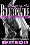 Playing The Billionaire: A Steamy Billionaire Alpha Romance (Lust Desire Secrets Obsession Book 1)
