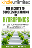 The Secrets to Successful Farming in Hydroponics: Details You Need To Know to Make it Perfect (English Edition)