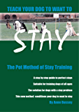 Teach your dog to want to STAY: The Pot Method of Stay Training (English Edition)