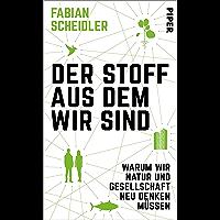 Der Stoff, aus dem wir sind: Warum wir Natur und Gesellschaft neu denken müssen (German Edition)