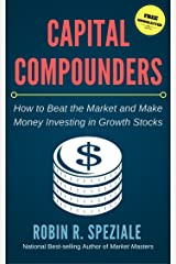Capital Compounders: How to Beat the Market and Make Money Investing in Growth Stocks Kindle Edition