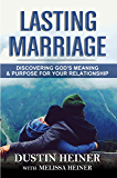 Lasting Marriage: Discovering God's Meaning and Purpose for Your Relationship (Cultivate Intimacy, Build Love and Respect, and Deepen Your Communication without Counseling)