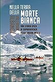 Nella terra della morte bianca: Una storia epica di sopravvivenza nella Siberia artica