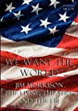 We Want the World: Jim Morrison, the Living Theatre, and the FBI