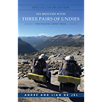 Six Months With Three Pairs Of Undies - Special Color Edition: The Pacific Crest Trail
